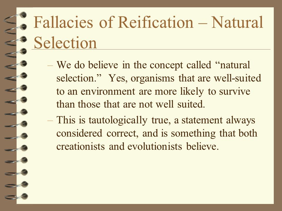 "Fallacies of Reification – Natural Selection –We do believe in the concept called ""natural selection."" Yes, organisms that are well-suited to an envir"
