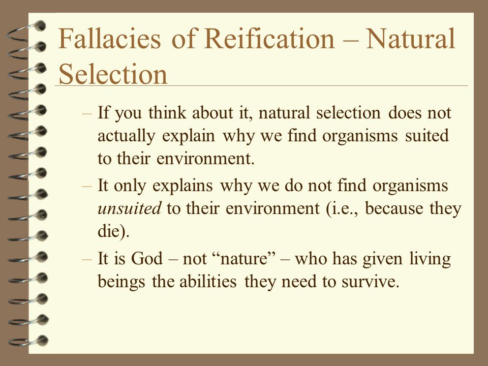 Fallacies of Reification – Natural Selection –If you think about it, natural selection does not actually explain why we find organisms suited to their