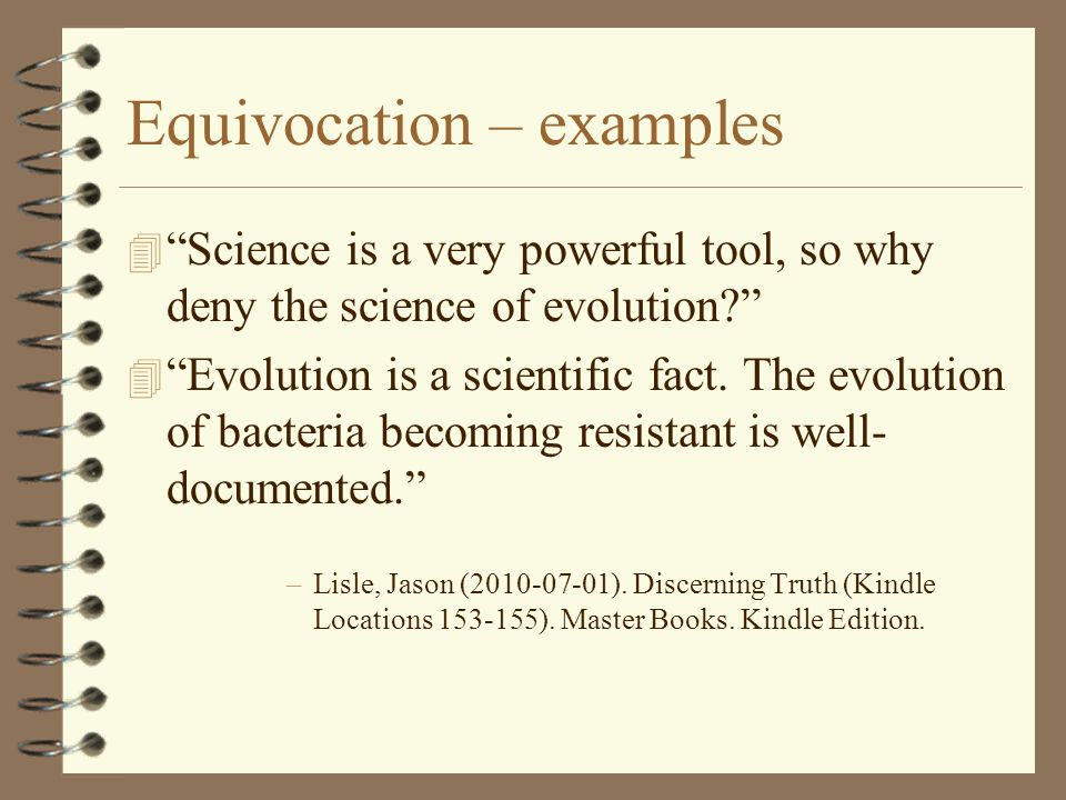"Equivocation – examples 4 ""Science is a very powerful tool, so why deny the science of evolution?"" 4 ""Evolution is a scientific fact. The evolution of"