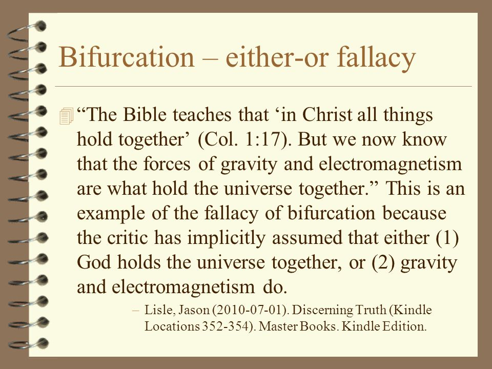 "Bifurcation – either-or fallacy 4 ""The Bible teaches that 'in Christ all things hold together' (Col. 1:17). But we now know that the forces of gravity"