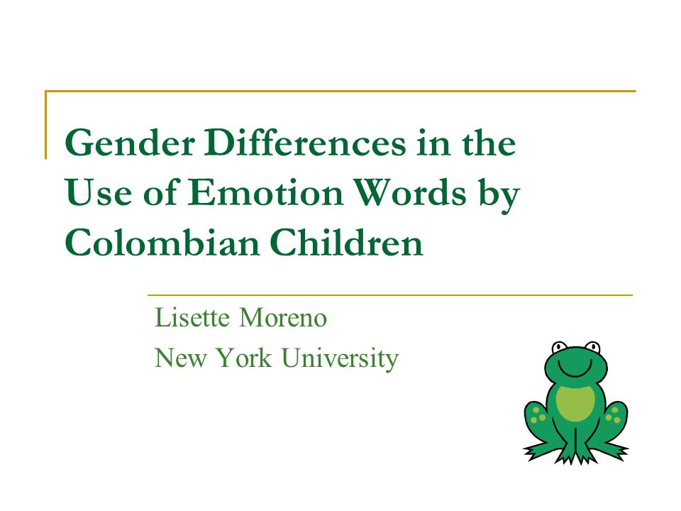 Gender Differences in the Use of Emotion Words by Colombian Children Lisette Moreno New York University