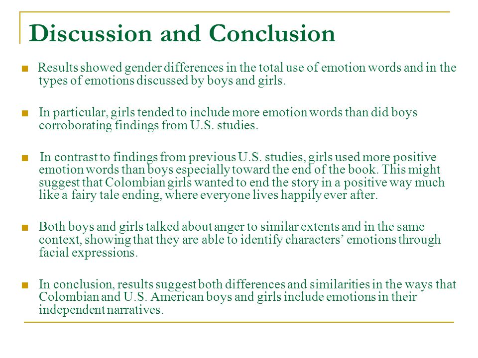 Discussion and Conclusion ■ Results showed gender differences in the total use of emotion words and in the types of emotions discussed by boys and girls.