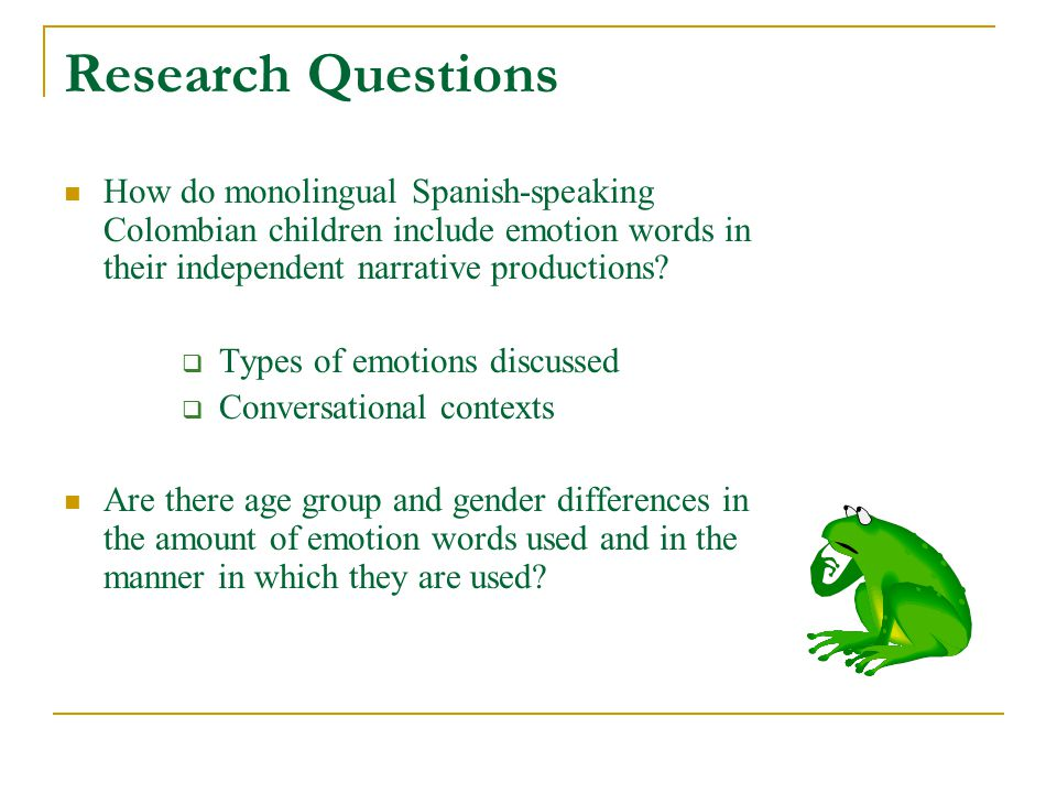 Research Questions How do monolingual Spanish-speaking Colombian children include emotion words in their independent narrative productions.