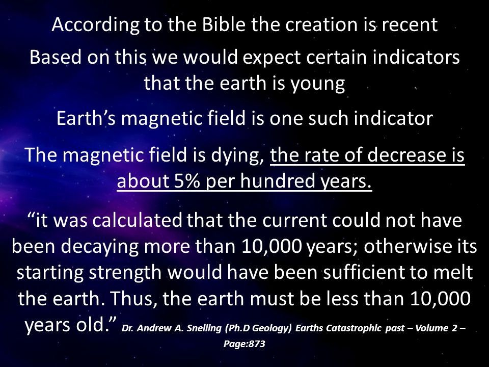 """According to the Bible the creation is recent """"it was calculated that the current could not have been decaying more than 10,000 years; otherwise its s"""
