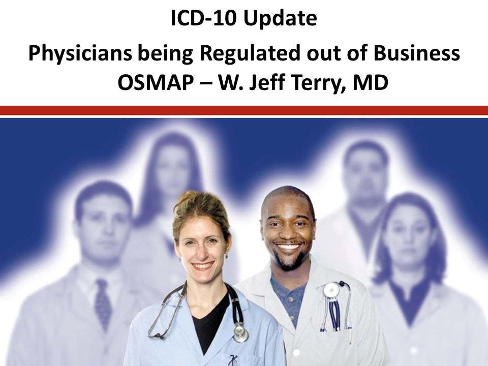 Initiatives of the American Medical Association -- The Future of Medicine is in Your Hands!! ICD-10 Update Physicians being Regulated out of Business