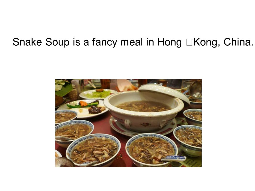 Snake Soup is a fancy meal in Hong Kong, China.