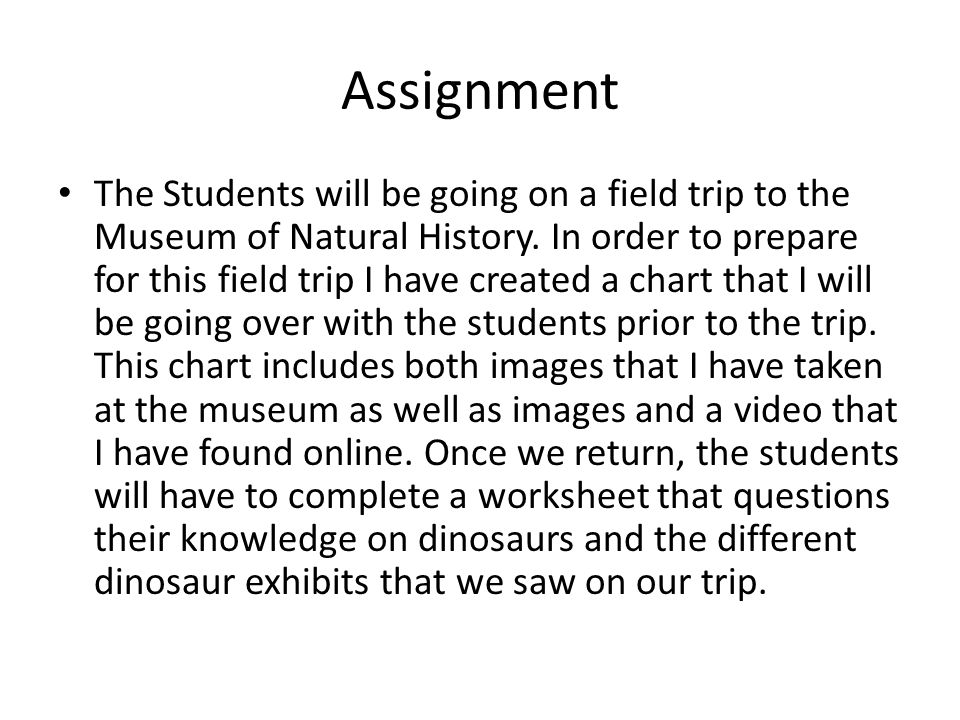 Assignment The Students will be going on a field trip to the Museum of Natural History. In order to prepare for this field trip I have created a chart