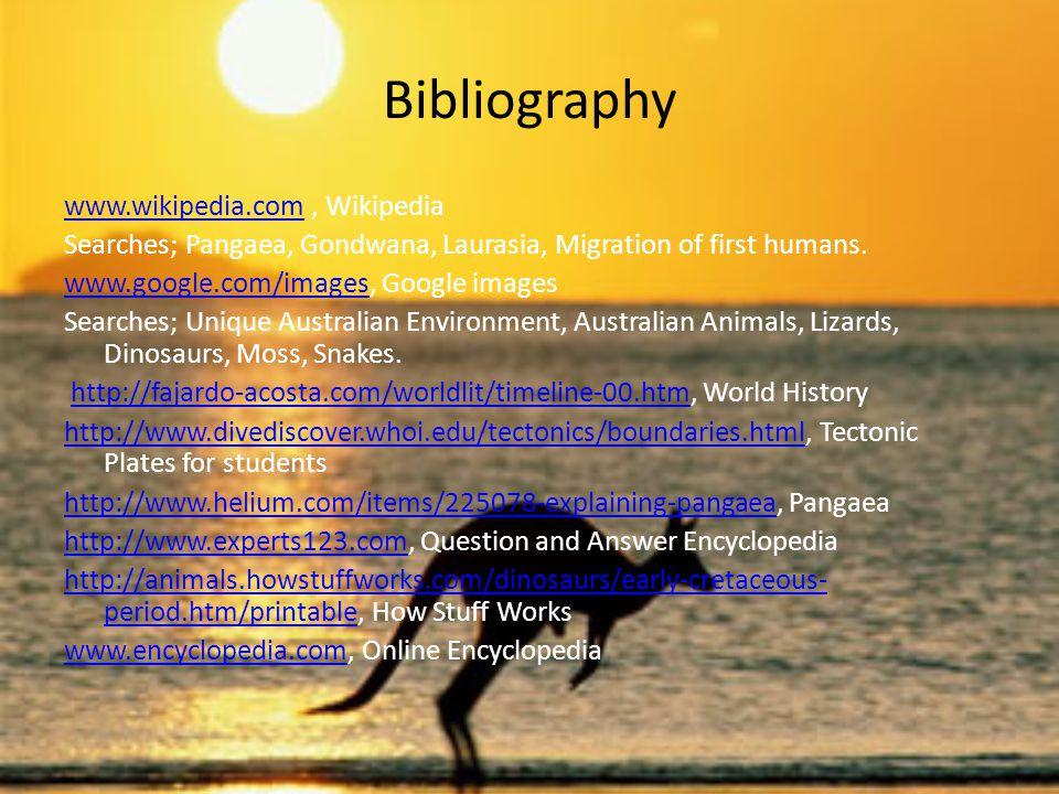 Bibliography www.wikipedia.comwww.wikipedia.com, Wikipedia Searches; Pangaea, Gondwana, Laurasia, Migration of first humans.