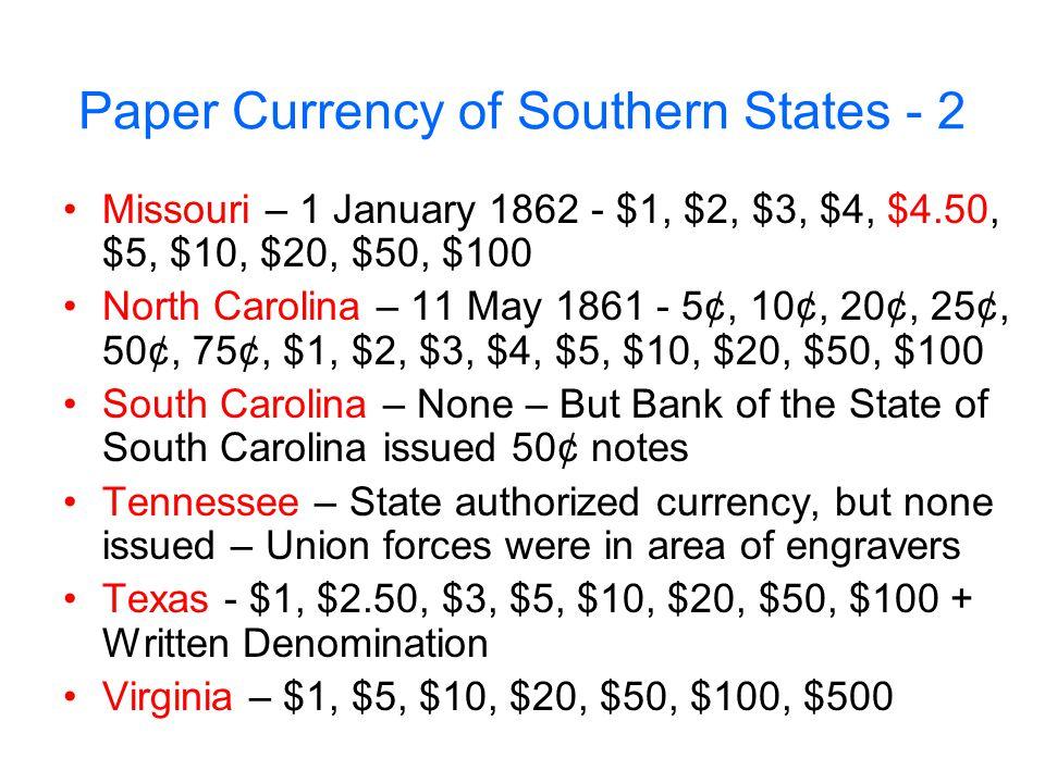 Paper Currency of Southern States - 2 Missouri – 1 January 1862 - $1, $2, $3, $4, $4.50, $5, $10, $20, $50, $100 North Carolina – 11 May 1861 - 5¢, 10