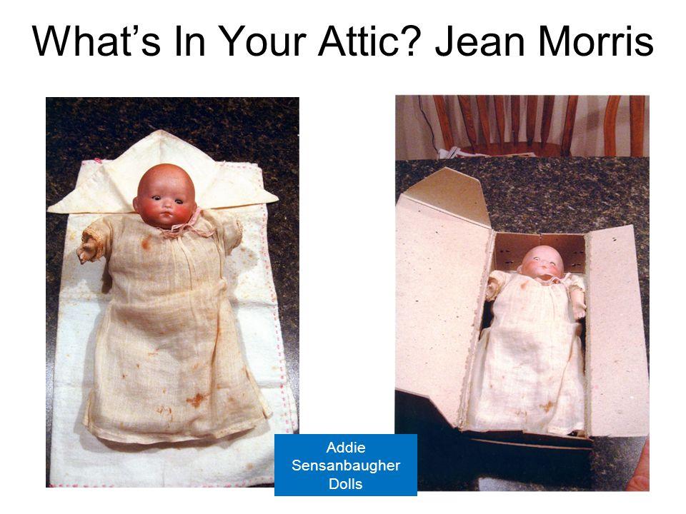 What's In Your Attic? Jean Morris Addie Sensanbaugher Dolls