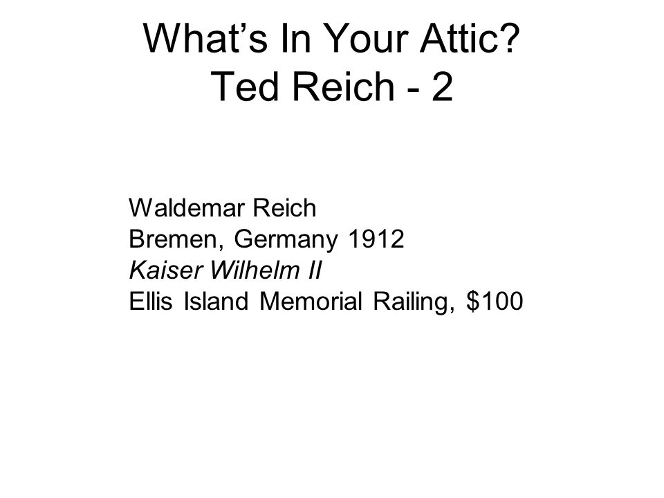 What's In Your Attic? Ted Reich - 2 Waldemar Reich Bremen, Germany 1912 Kaiser Wilhelm II Ellis Island Memorial Railing, $100