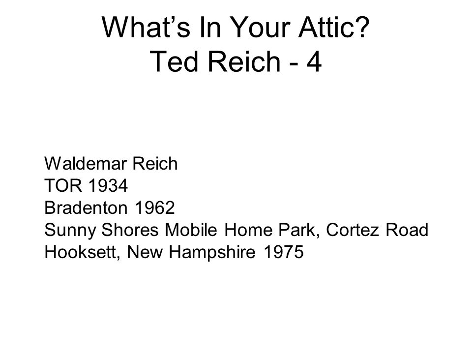 What's In Your Attic? Ted Reich - 4 Waldemar Reich TOR 1934 Bradenton 1962 Sunny Shores Mobile Home Park, Cortez Road Hooksett, New Hampshire 1975