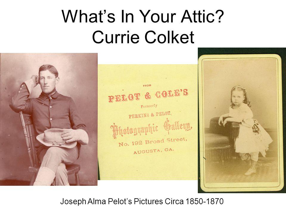What's In Your Attic? Currie Colket Joseph Alma Pelot's Pictures Circa 1850-1870