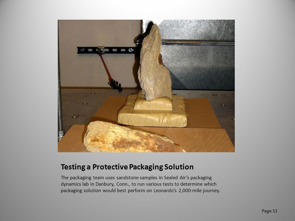 Testing a Protective Packaging Solution The packaging team uses sandstone samples in Sealed Air's packaging dynamics lab in Danbury, Conn., to run var