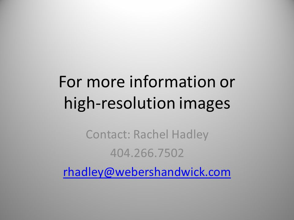 For more information or high-resolution images Contact: Rachel Hadley 404.266.7502 rhadley@webershandwick.com
