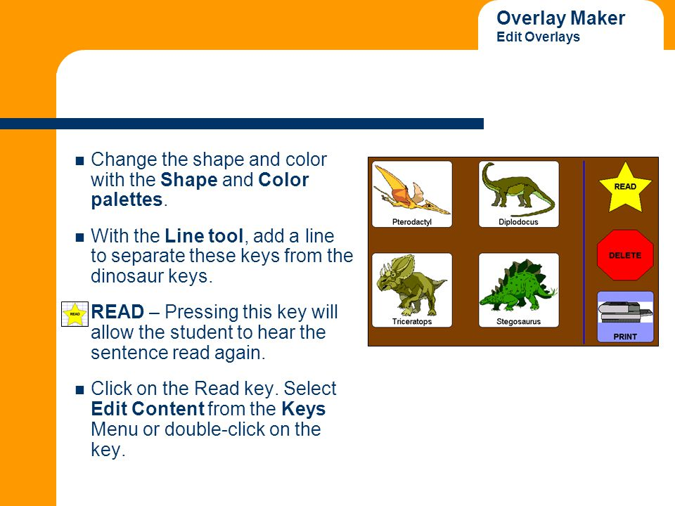 Overlay Maker Edit Overlays Change the shape and color with the Shape and Color palettes. With the Line tool, add a line to separate these keys from t