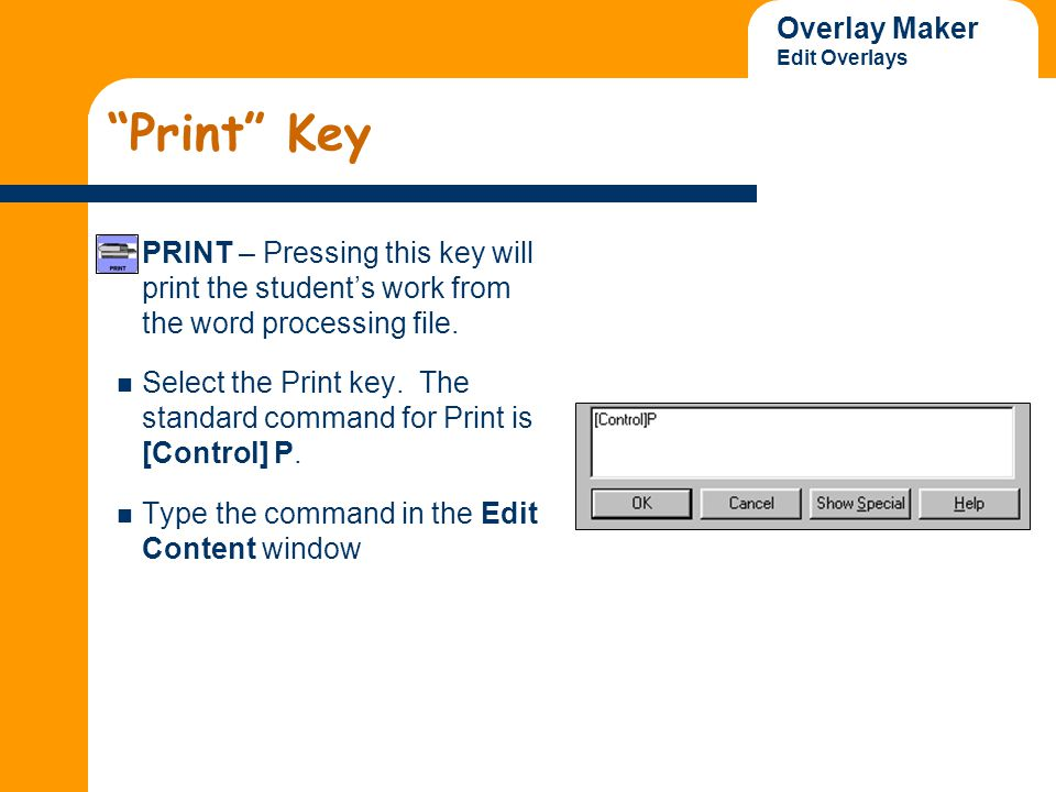 "Overlay Maker Edit Overlays ""Print"" Key PRINT – Pressing this key will print the student's work from the word processing file. Select the Print key. T"