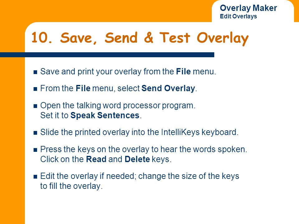 Overlay Maker Edit Overlays 10. Save, Send & Test Overlay Save and print your overlay from the File menu. From the File menu, select Send Overlay. Ope