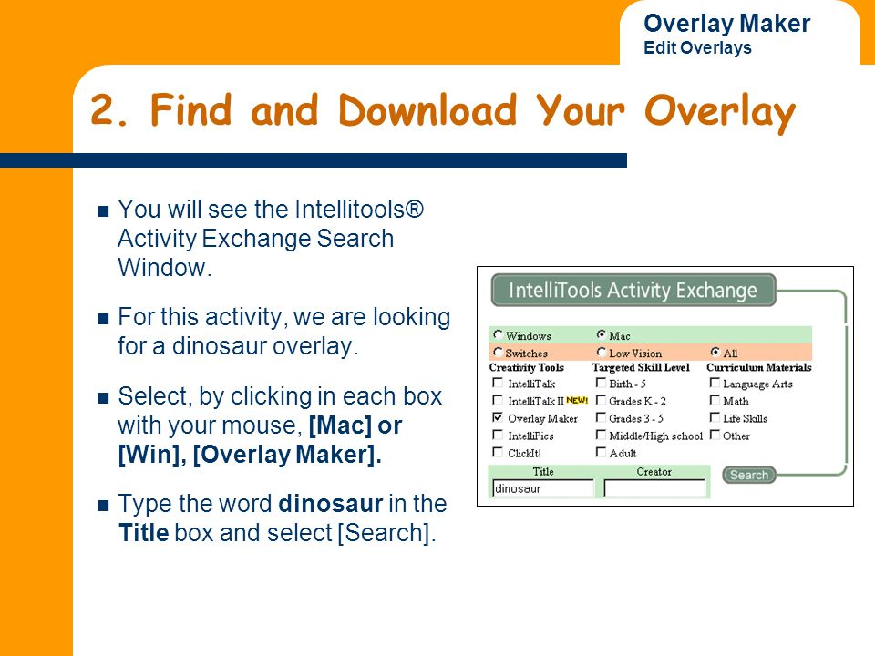 Overlay Maker Edit Overlays 2. Find and Download Your Overlay You will see the Intellitools® Activity Exchange Search Window. For this activity, we ar