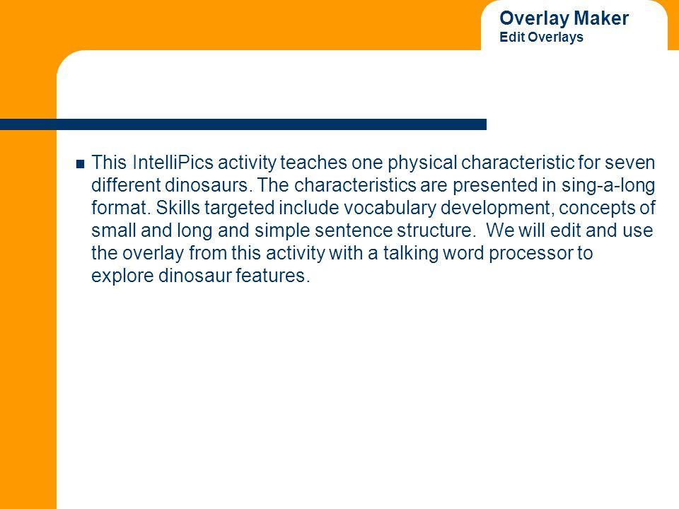 Overlay Maker Edit Overlays 3.Open Overlay Locate the Dinosaur Features folder on your desktop.