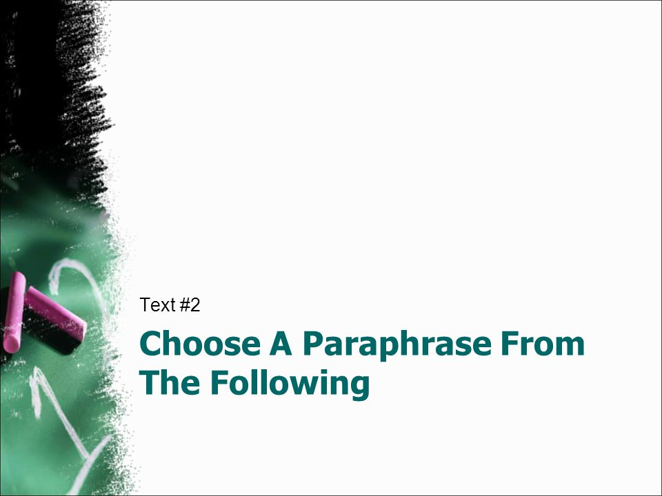 Choose A Paraphrase From The Following Text #2