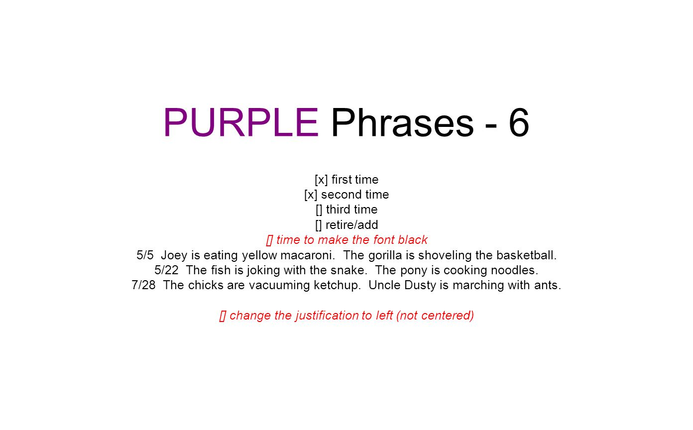PURPLE Phrases - 6 [x] first time [x] second time [] third time [] retire/add [] time to make the font black 5/5 Joey is eating yellow macaroni.