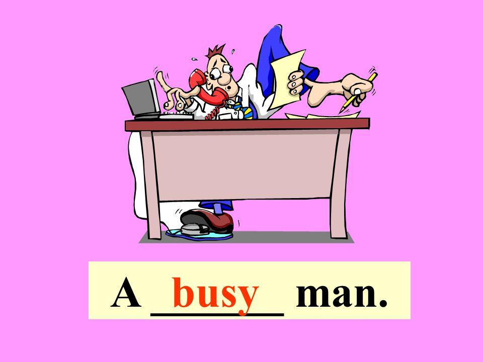 A ______ man.busy