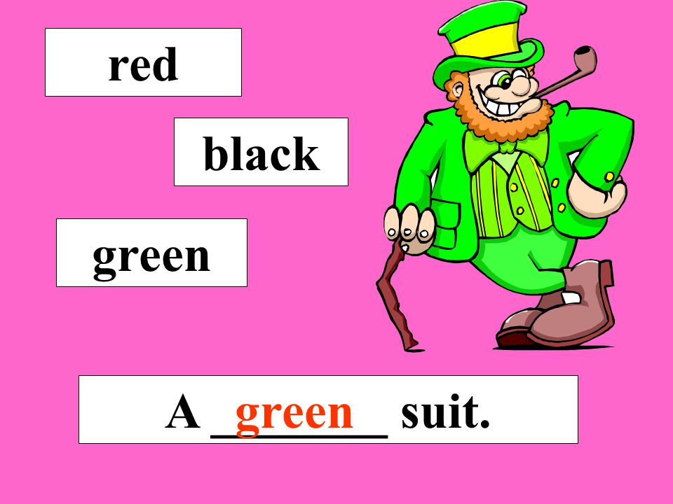 red black green A _______ suit. green