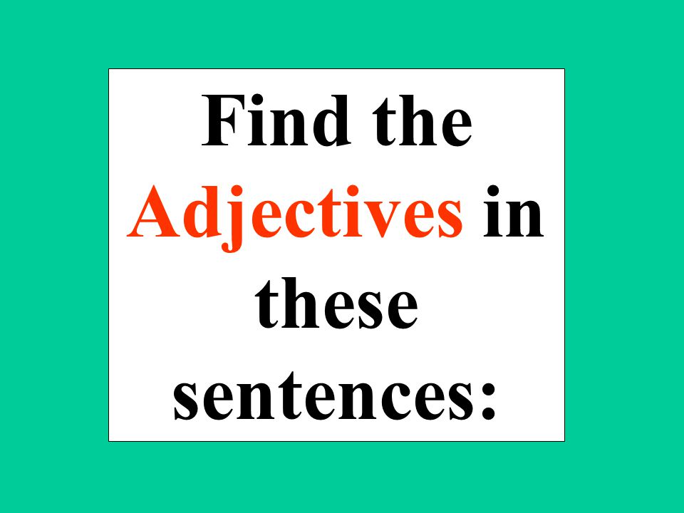 Find the Adjectives in these sentences: