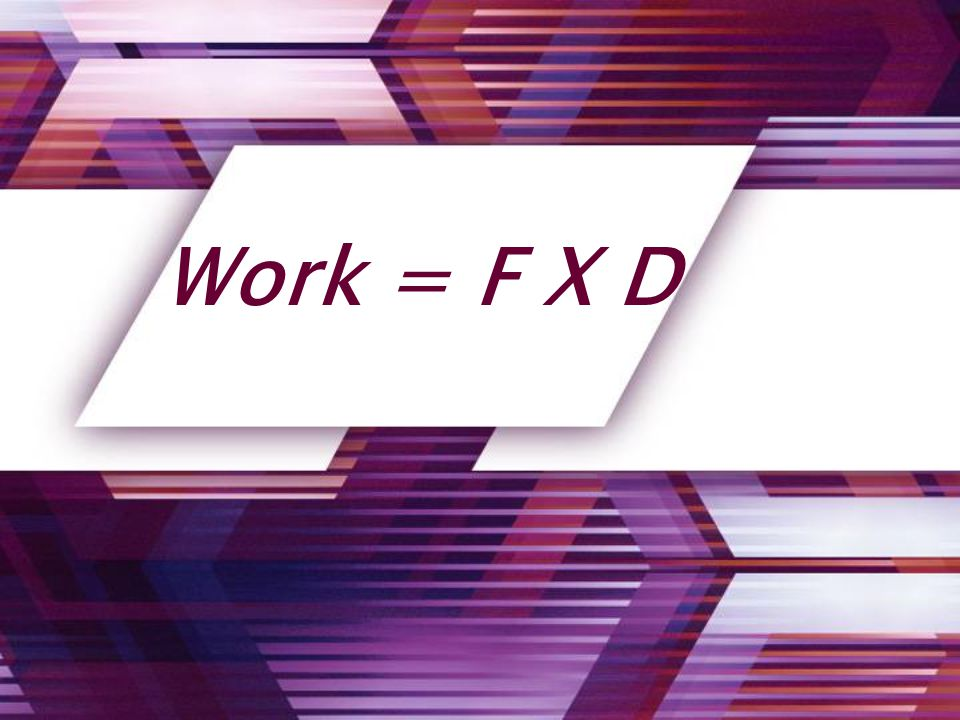 Work = F X D