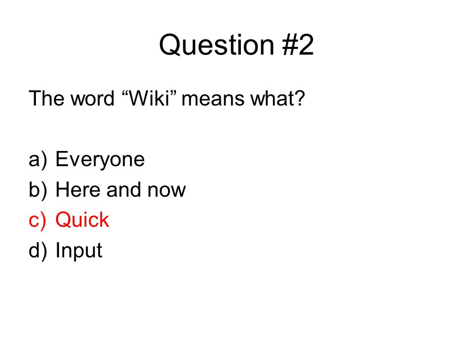 "Question #2 The word ""Wiki"" means what? a)Everyone b)Here and now c)Quick d)Input"