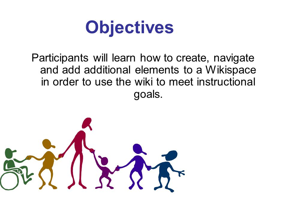 Objectives Participants will learn how to create, navigate and add additional elements to a Wikispace in order to use the wiki to meet instructional g