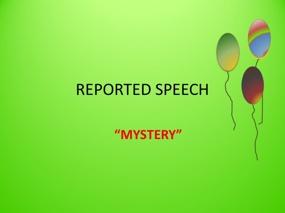 REPORTED SPEECH MYSTERY