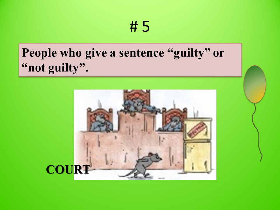 # 5 People who give a sentence guilty or not guilty . COURT