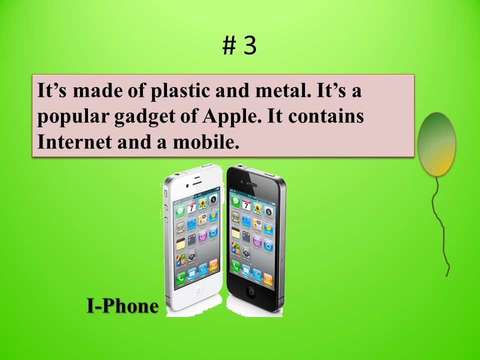 # 3 It's made of plastic and metal. It's a popular gadget of Apple.