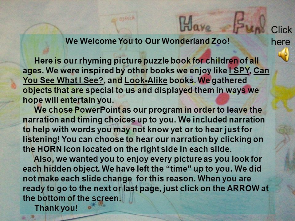 Our Wonderland Zoo For You and Your Family, Too! By : Kristen, Wesley, and Naudia Click here