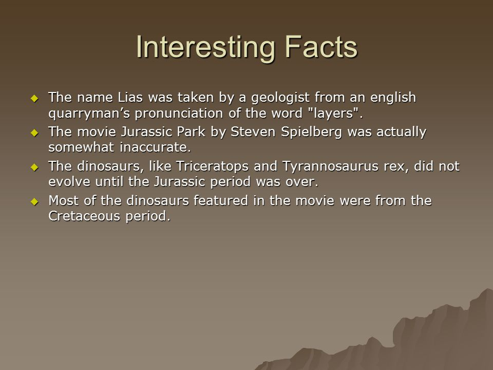 Interesting Facts  The name Lias was taken by a geologist from an english quarryman's pronunciation of the word