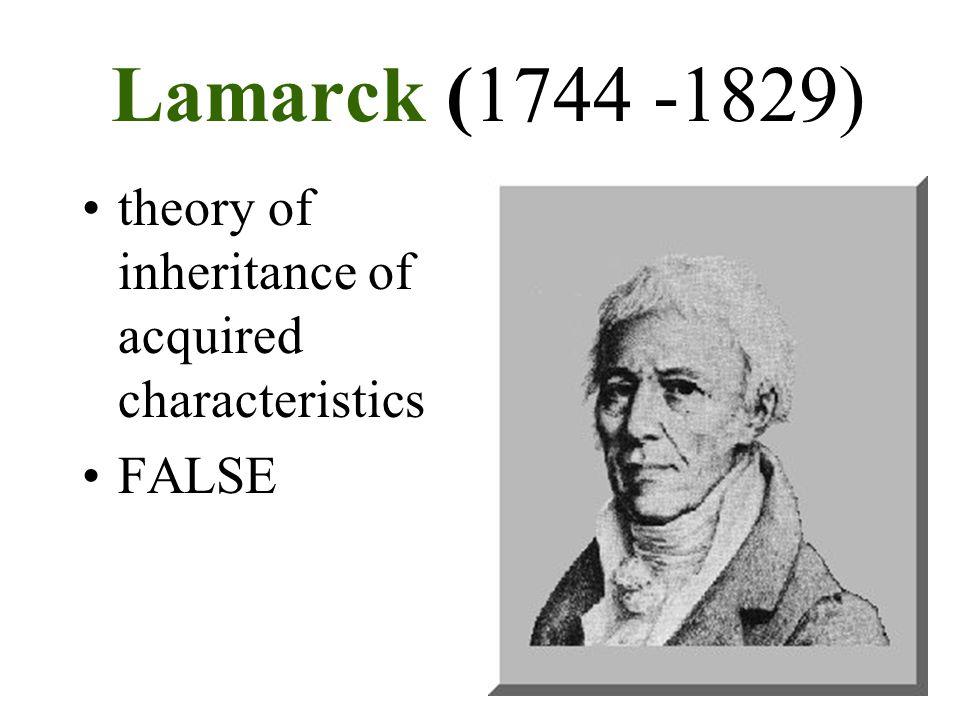 Lamarck (1744 -1829) theory of inheritance of acquired characteristics FALSE