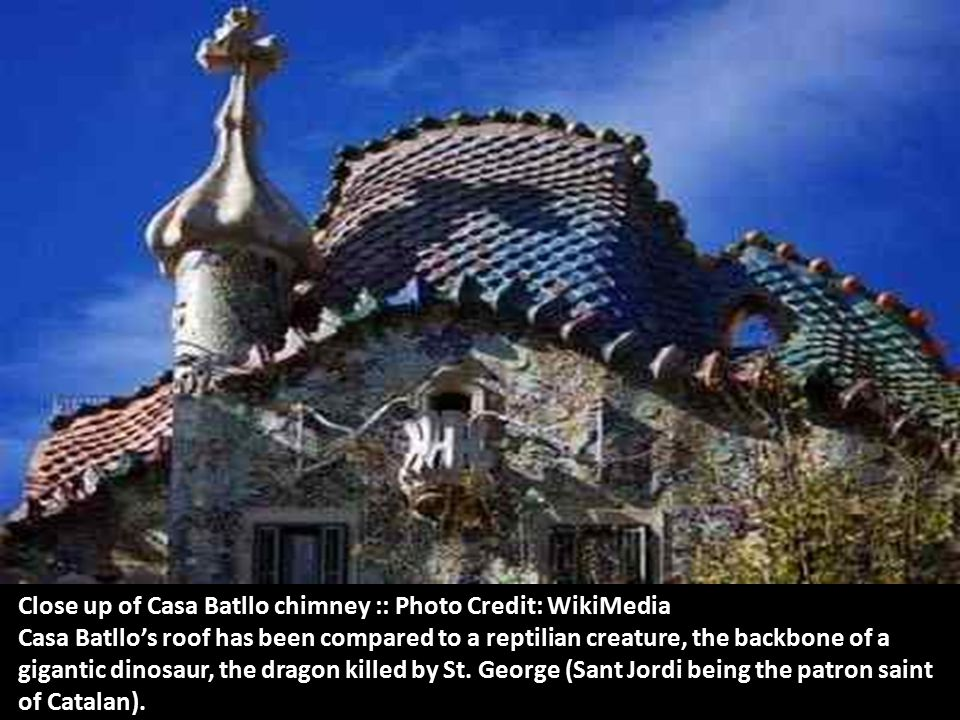 Close up of Casa Batllo chimney :: Photo Credit: WikiMedia Casa Batllo's roof has been compared to a reptilian creature, the backbone of a gigantic dinosaur, the dragon killed by St.