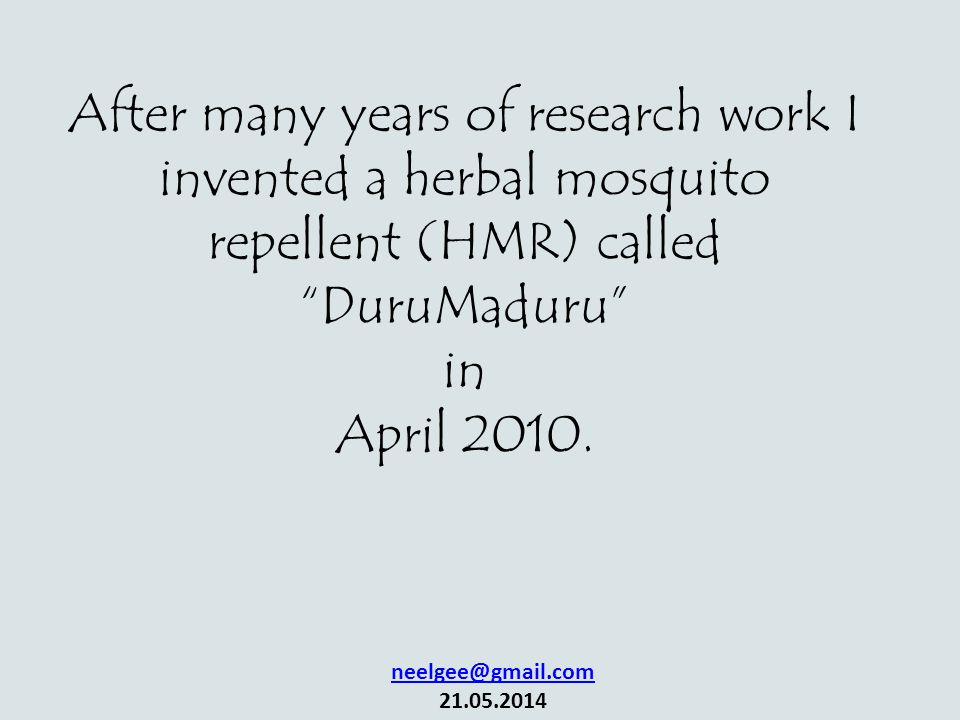 After many years of research work I invented a herbal mosquito repellent (HMR) called DuruMaduru in April 2010.