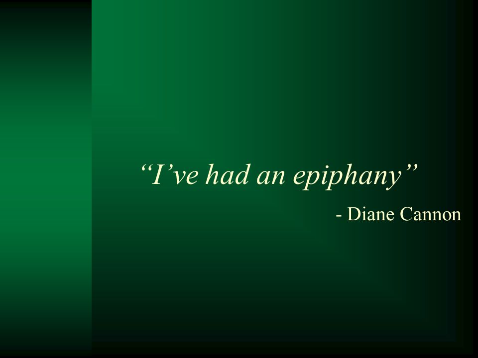 I've had an epiphany - Diane Cannon