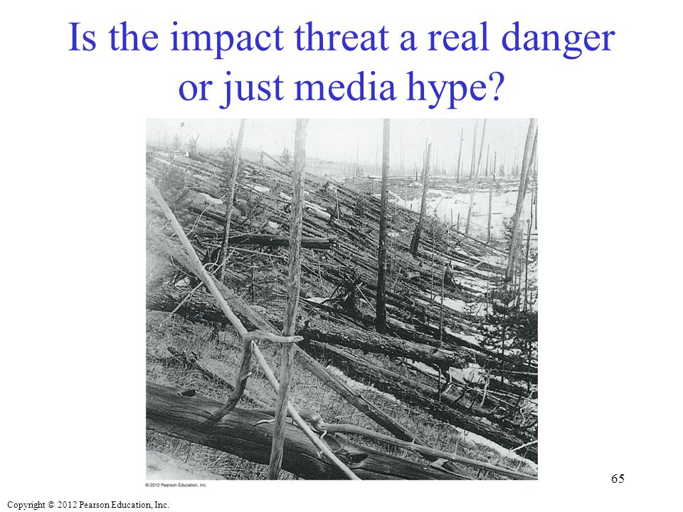 Copyright © 2012 Pearson Education, Inc. Is the impact threat a real danger or just media hype? 65