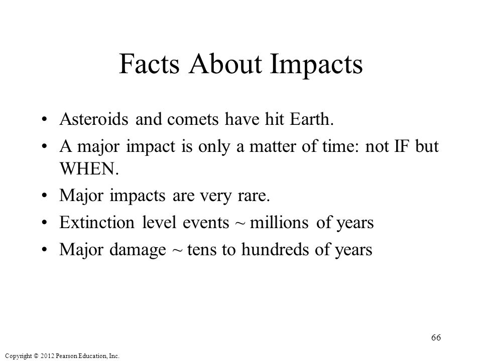 Copyright © 2012 Pearson Education, Inc.Facts About Impacts Asteroids and comets have hit Earth.