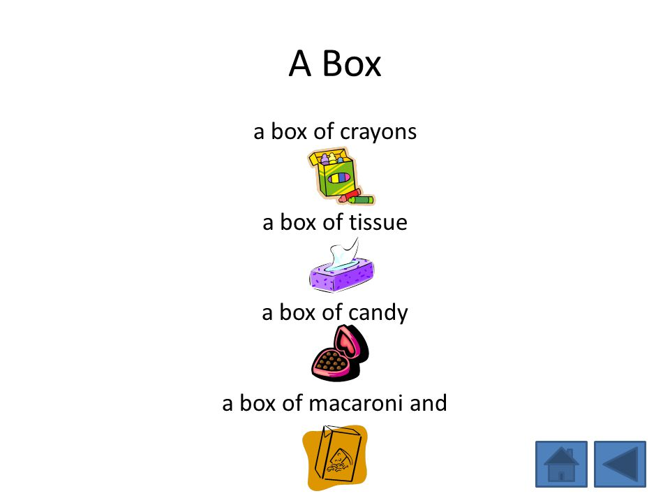 A Box a box of crayons a box of tissue a box of candy a box of macaroni and
