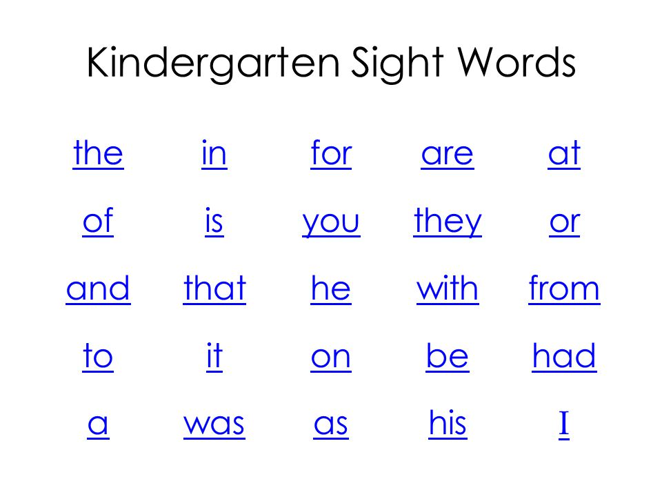 Kindergarten Sight Words the of and to a in is that it was for you he on as are they with be his at or from had I
