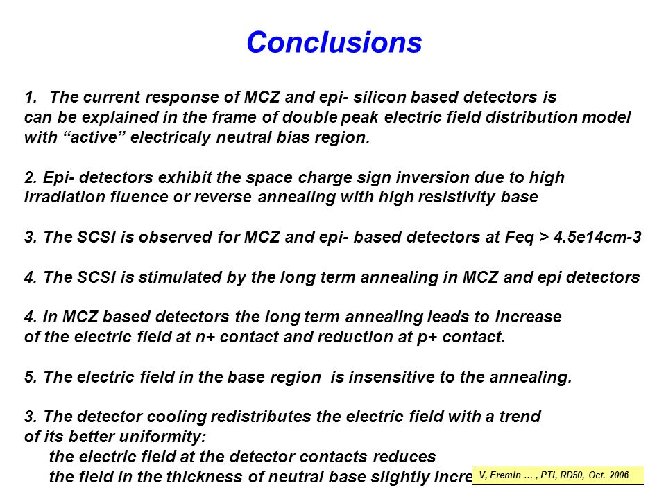 Conclusions 1.The current response of MCZ and epi- silicon based detectors is can be explained in the frame of double peak electric field distribution model with active electricaly neutral bias region.