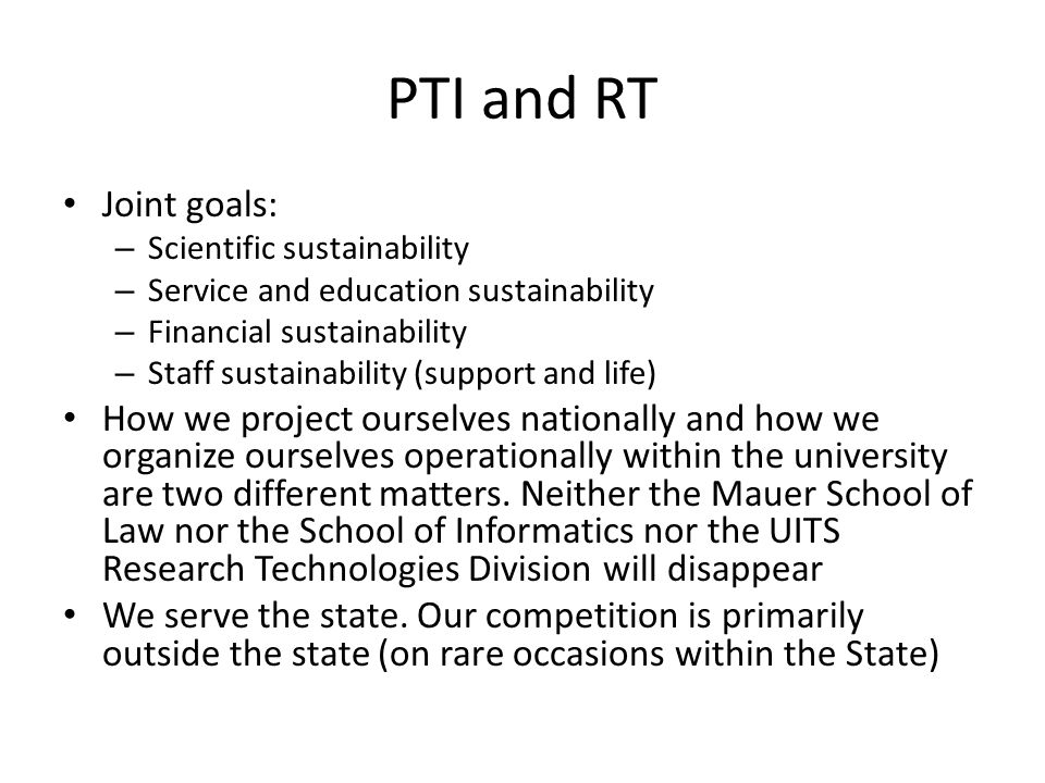 PTI and RT Joint goals: – Scientific sustainability – Service and education sustainability – Financial sustainability – Staff sustainability (support and life) How we project ourselves nationally and how we organize ourselves operationally within the university are two different matters.