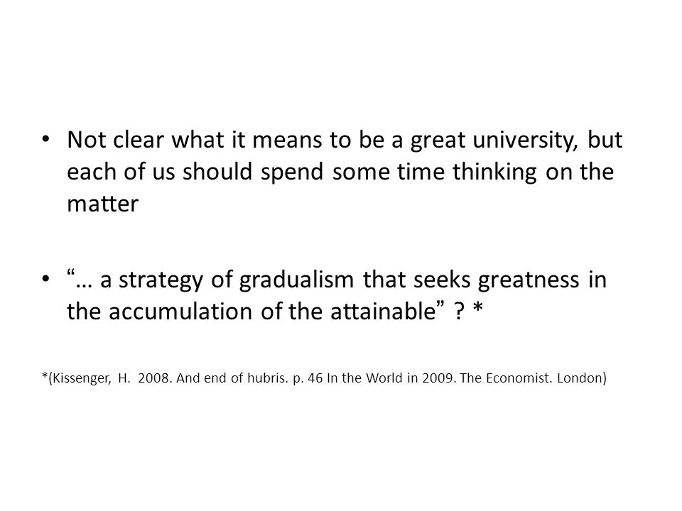 Not clear what it means to be a great university, but each of us should spend some time thinking on the matter … a strategy of gradualism that seeks greatness in the accumulation of the attainable .