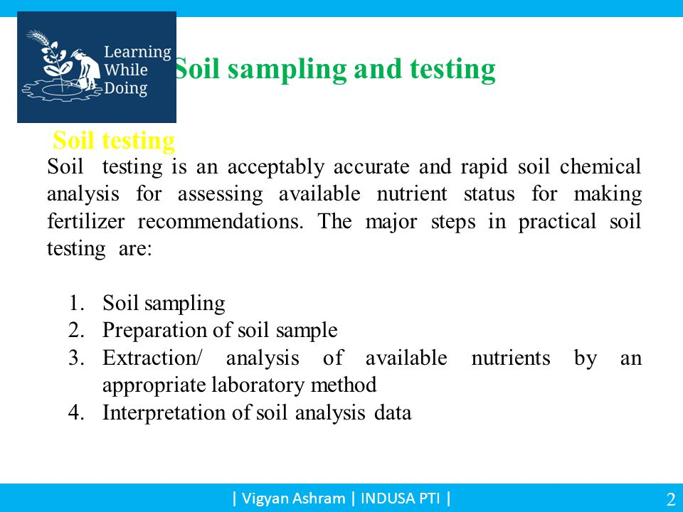 Soil testing Soil testing is an acceptably accurate and rapid soil chemical analysis for assessing available nutrient status for making fertilizer recommendations.