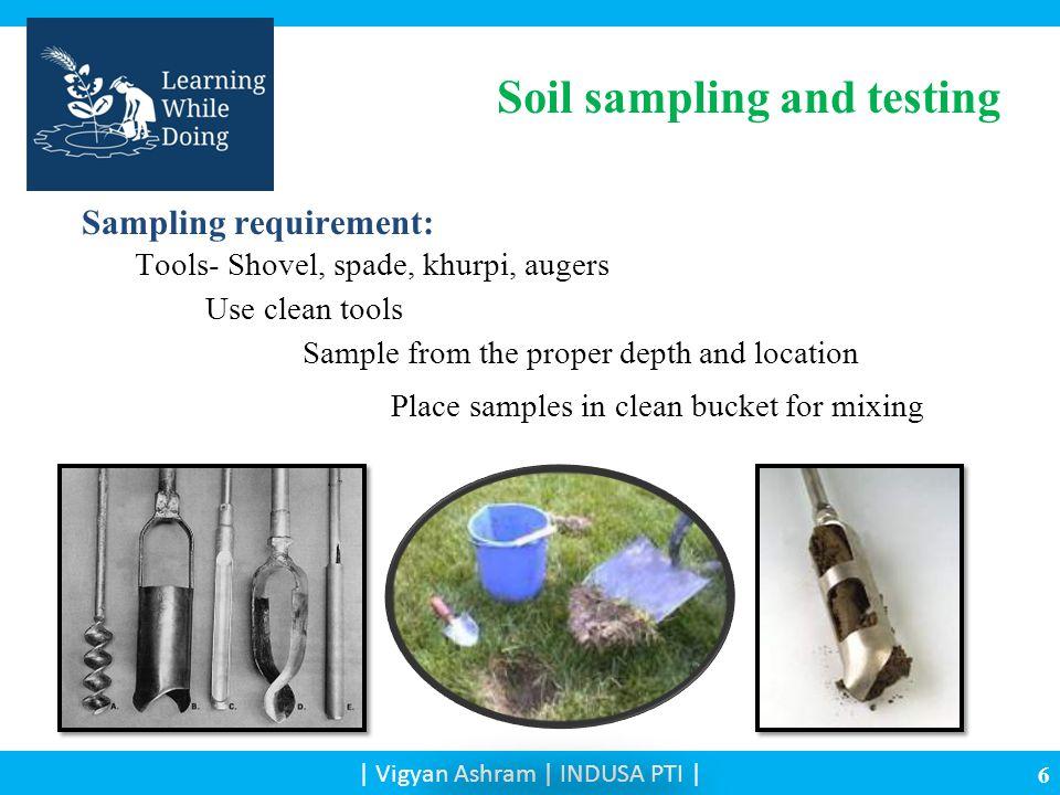 | Vigyan Ashram | INDUSA PTI | Place samples in clean bucket for mixing Soil sampling and testing Sampling requirement: Tools- Shovel, spade, khurpi,